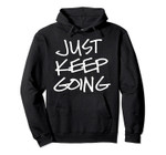 Just Keep Going Pullover Hoodie, T-Shirt, Sweatshirt