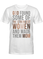 Felacia 2D T-shirt God found some of the strongest women and make them moms HAL025
