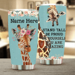 Felacia [Tumbler]  Giraffe Stand Tall Be Proud Be Yourself You Are Amazing PersonalizedC3491