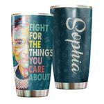 Felacia [Tumbler] Custom Personalized name drinkware family gift ideas for friend couple Ruth Bader Ginsburg lovers- Fight For The Things You Care About TY0602211 C3079