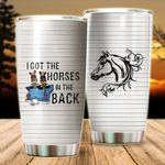 Felacia [Tumbler] I Got The Horse In The Back - Gift For Horses Lovers - Mother's Day IdeaC5794