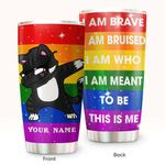 Felacia [Tumbler] Cat - I Am Brave I Am Bruised I Am Who I Am Meant To Be This Is Me C5554