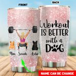 Felacia [Tumbler] Personalized Workout Is Better With A Dog For Dog LoversC0914