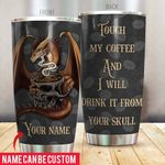 Felacia [Tumbler] Coffee Custom Touch My Coffee And I Will Drink It From Your Skull Personalized GiftC3255