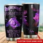 Felacia [Tumbler] We're the daughters of the witches Personalized C0610