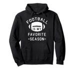 Funny Football is My Favorite Season Pullover Hoodie, T Shirt, Sweatshirt