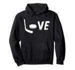 Love is Hockey   Love Hockey Stick and Puck Pullover Hoodie, T Shirt, Sweatshirt