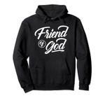 Christian gift bible verse inspirational gift Friend of God Pullover Hoodie, T Shirt, Sweatshirt