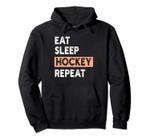 Eat Sleep Hockey Repeat Tee - Girls Hockey Joke Gift Pullover Hoodie, T Shirt, Sweatshirt