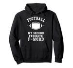 Football Is My Second Favorite F Word Men Husband Guy Season Pullover Hoodie, T Shirt, Sweatshirt