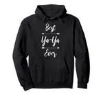 Ya-Ya Shirt Gift: Best Ya-Ya Ever Pullover Hoodie, T Shirt, Sweatshirt