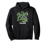 My Goal Is To Deny Yours Ice hockey Goalie Goal Gift Pullover Hoodie, T Shirt, Sweatshirt