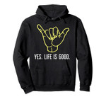 Hang Loose: Yes. Life is Good. in Hawaii Pullover Hoodie, T Shirt, Sweatshirt