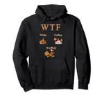 Thanksgiving Shirt WTF Wake Turkey Football Holiday Gift Pullover Hoodie, T Shirt, Sweatshirt