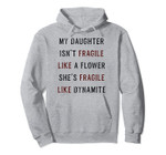 Gifts For Parents My Daughter Isn't A Flower She's Dynamite Pullover Hoodie, T Shirt, Sweatshirt