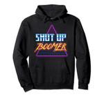 Shut Up Boomer Funny Retro 80s Vaporwave Dank Meme Pullover Hoodie, T Shirt, Sweatshirt