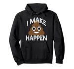 I MAKE POOP HAPPEN Poo Pile Funny Emoji Gift Meme Pullover Hoodie, T Shirt, Sweatshirt