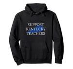Support Kentucky Teachers - I Support Ky Teachers Pullover Hoodie, T Shirt, Sweatshirt