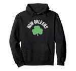 St Patricks New Orleans Green Cute Irish Saint Pattys Lucky Pullover Hoodie, T Shirt, Sweatshirt