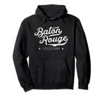 Classic Vintage Retro Baton Rouge Louisiana USA Home Gift Pullover Hoodie, T Shirt, Sweatshirt