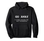 Go Away I'm Writing The Next Blockbuster Screenwriter Movie Pullover Hoodie, T Shirt, Sweatshirt