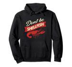 Crawfish Dont Be Shellfish Retro Bayou Cute Shellfish Festiv Pullover Hoodie, T Shirt, Sweatshirt