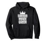 Horror Movie Queen Hoodie - Horror Fan Pullover Hoodie, T Shirt, Sweatshirt