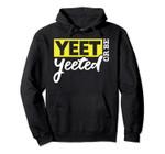 Yeet Hoodie Yeet Or Be Yeeted Dank Meme Gift, T Shirt, Sweatshirt