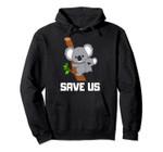 Save Koalas in Australia Fire Relief Gift Pullover Hoodie, T Shirt, Sweatshirt