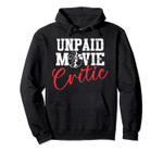 Unpaid movie critic family movie night film buff theatre Pullover Hoodie, T Shirt, Sweatshirt