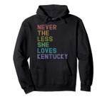 Kentucky Souvenir Vacation Nevertheless She Loves Kentucky Pullover Hoodie, T Shirt, Sweatshirt