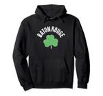 St Patricks Green Baton Rouge Cute Irish Saint Pattys Lucky Pullover Hoodie, T Shirt, Sweatshirt