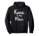Kane is my Main Pullover Hoodie, T Shirt, Sweatshirt
