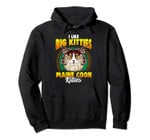 I like big kitties - Maine Coon kitties - Cat puns Pullover Hoodie, T Shirt, Sweatshirt