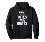 Totes Ma Goats Hoodie - Funny Meme Humor Gift, T Shirt, Sweatshirt