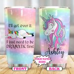 Unicorn - I just need to be dramatic first - Personalized