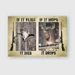 If it flies it dies - If it hops it drops