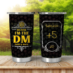 Because Im The DM that's why - Tumbler 20oz