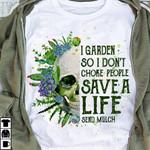 I garden so I don't choke people - Save a life send mulch T-shirt, Sweatshirt, Hoodie