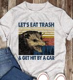 Let's eat trash and get hit by a car T-shirt, Sweatshirt, Hoodie