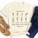 Whatever is true noble right pure think about such things - Philippians 4:8 T-shirt, Sweatshirt, Hoodie
