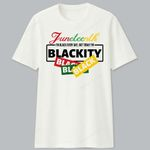 Juneteenth - I'm black every day, but today i'm blackity T-shirt, Sweatshirt, Hoodie