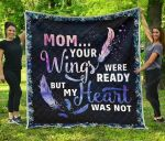 Mom Your Wings Were Ready Premium Blanket TH0509 Quilt