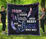 Mom Your Wings Were Ready But Premium Blanket TH0509 Quilt