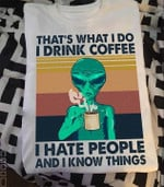 Alien That S What I Do I Drink Coffee I Hate People And I Know Things Vintage T Shirt Hoodie Sweater