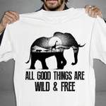 All Good Things Are Wild And Free Elephant Shape For Nature Lover T Shirt