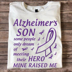Alzheimer S Son Some People Only Dream Of Meeting Their Hero Mine Raised Me T Shirt Hoodie Sweater