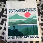 And Into The Mountain I Go To Lose My Mind And Find My Soul T Shirt Hoodie Sweater