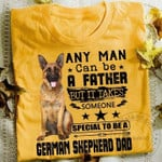 Any Man Can Be A Father But It Takes Someone Special To Be A German Shepherd Dad T Shirt Hoodie Sweater