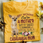 Any Woman Can Be A Mother But It Takes Someone Special To Be A Chihuahua Mom T Shirt Hoodie Sweater